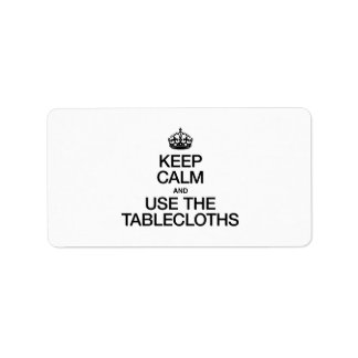 KEEP CALM AND USE THE TABLECLOTHS CUSTOM ADDRESS LABELS