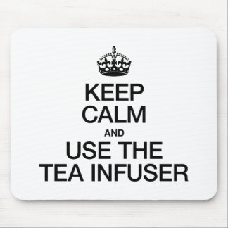 KEEP CALM AND USE THE TEA INFUSER MOUSE PADS