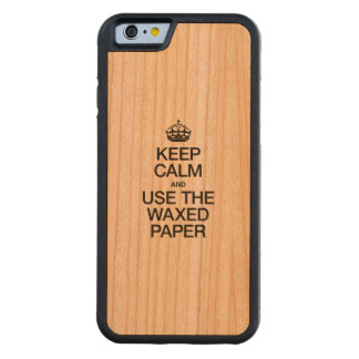 KEEP CALM AND USE THE WAXED PAPER CARVED® CHERRY iPhone 6 BUMPER CASE