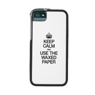 KEEP CALM AND USE THE WAXED PAPER iPhone 5 CASES