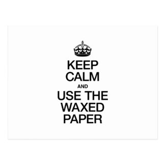 KEEP CALM AND USE THE WAXED PAPER POSTCARD