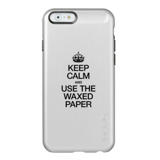 KEEP CALM AND USE THE WAXED PAPER