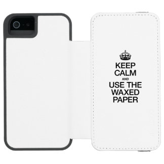 KEEP CALM AND USE THE WAXED PAPER INCIPIO WATSON™ iPhone 5 WALLET CASE