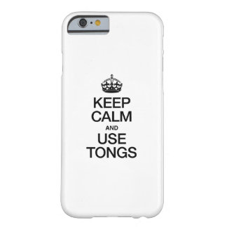 KEEP CALM AND USE TONGS BARELY THERE iPhone 6 CASE