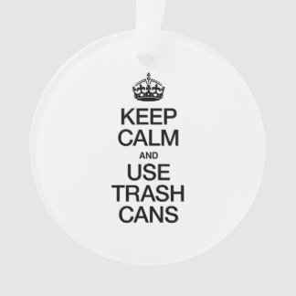 KEEP CALM AND USE TRASH CANS