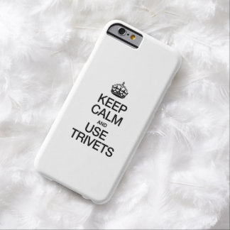 KEEP CALM AND USE TRIVETS BARELY THERE iPhone 6 CASE