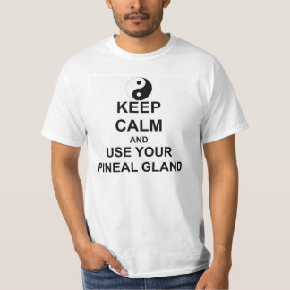 Keep Calm and USE YOU PINEAL GLAND yin yang T-Shirt