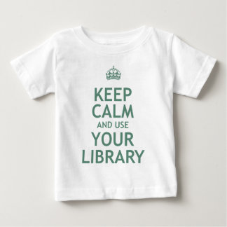 Keep Calm and Use Your Library Baby T-Shirt