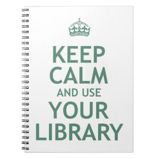 Keep Calm and Use Your Library Spiral Notebook