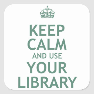 Keep Calm and Use Your Library Square Sticker