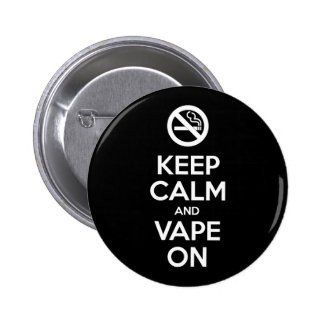 Keep Calm and Vape On ~ Self Motivational Pinback Button