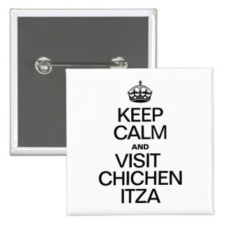 KEEP CALM AND VISIT CHICHEN ITZA PINBACK BUTTON