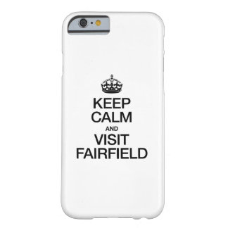 KEEP CALM AND VISIT FAIRFIELD BARELY THERE iPhone 6 CASE