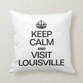 KEEP CALM AND VISIT LOUISVILLE THROW PILLOW