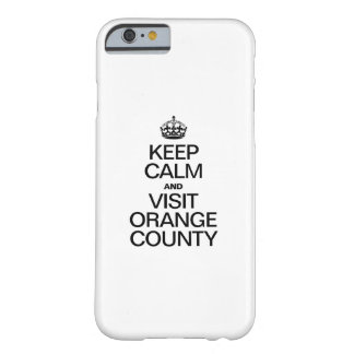 KEEP CALM AND VISIT ORANGE COUNTY BARELY THERE iPhone 6 CASE
