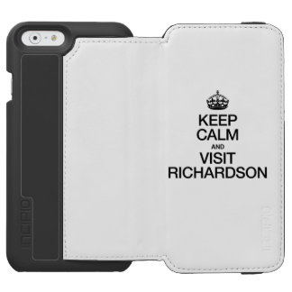 KEEP CALM AND VISIT RICHARDSON INCIPIO WATSON™ iPhone 6 WALLET CASE