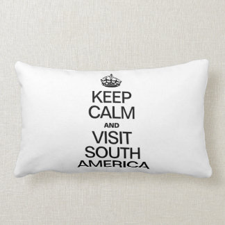 KEEP CALM AND VISIT SOUTH AMERICA THROW PILLOW