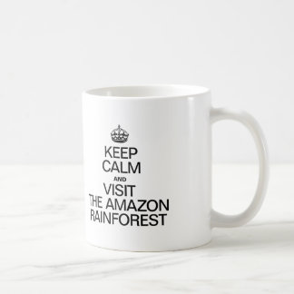 KEEP CALM AND VISIT THE AMAZON RAINFOREST COFFEE MUG