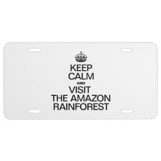 KEEP CALM AND VISIT THE AMAZON RAINFOREST LICENSE PLATE