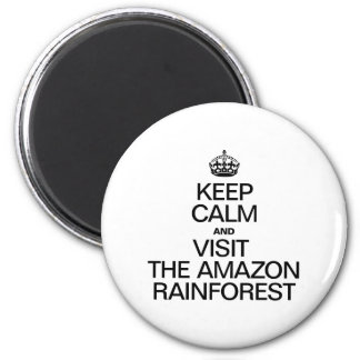 KEEP CALM AND VISIT THE AMAZON RAINFOREST REFRIGERATOR MAGNETS