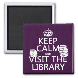 Keep Calm and Visit the Library - in any color 2 Inch Square Magnet