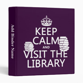Keep Calm and Visit the Library - in any color Binder