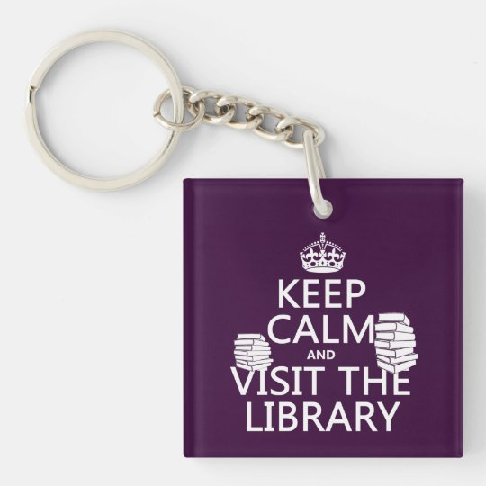 Keep Calm and Visit the Library - in any color Keychain