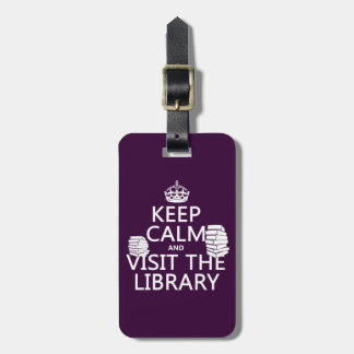 Keep Calm and Visit the Library - in any color Bag Tag