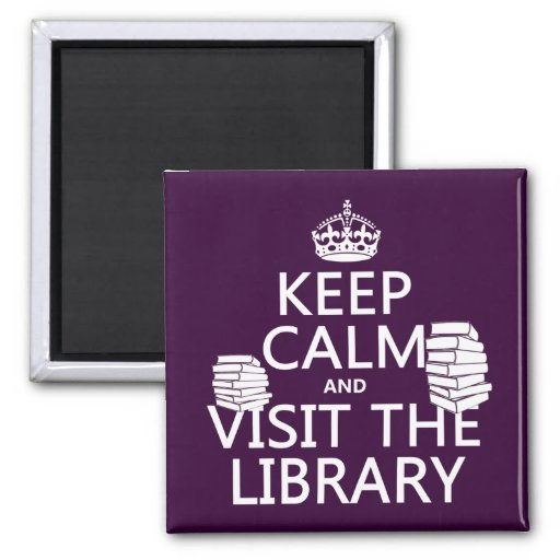 Keep Calm and Visit the Library - in any color Refrigerator Magnets