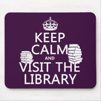 Keep Calm and Visit the Library - in any color Mouse Pad