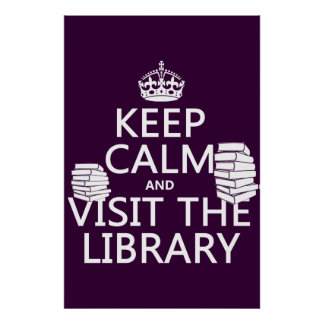 Keep Calm and Visit the Library - in any color Poster