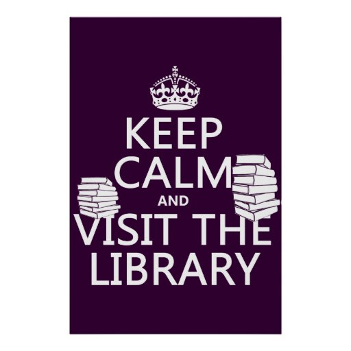 Keep Calm and Visit the Library - in any color Print