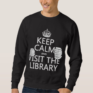 Keep Calm and Visit the Library - in any color Sweatshirt