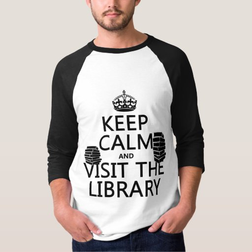 Keep Calm and Visit the Library - in any color T Shirts