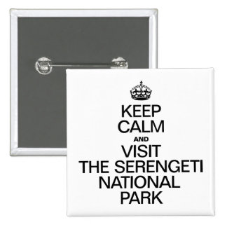 KEEP CALM AND VISIT THE SERENGETI NATIONAL PARK PINBACK BUTTONS
