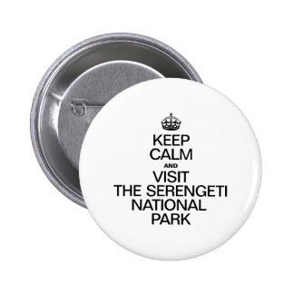 KEEP CALM AND VISIT THE SERENGETI NATIONAL PARK PINBACK BUTTON