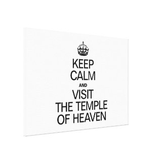 KEEP CALM AND VISIT THE TEMPLE OF HEAVEN CANVAS PRINT