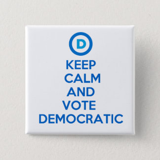 Keep Calm and Vote Democratic Button
