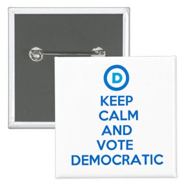 SnarkyDem Keep Calm and Vote Democratic Button