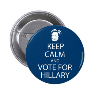 Keep calm and vote for Hillary Pinback Button