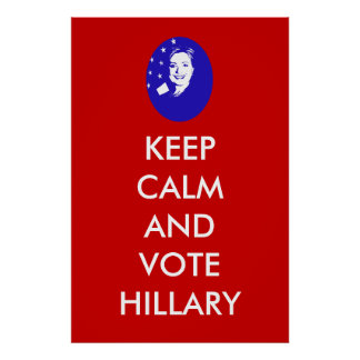 Keep Calm and Vote Hillary Poster