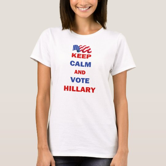 Keep Calm and Vote Hillary T-Shirt