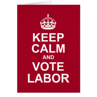 keep calm and vote labor cards