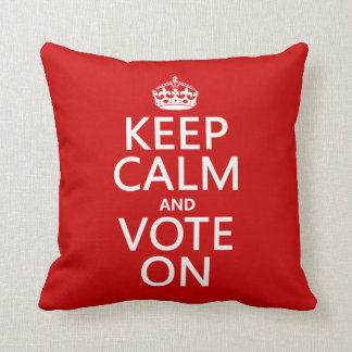 Keep Calm and Vote On Throw Pillow