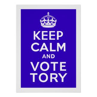 Keep Calm And Vote Tory ~ Political U.K Poster
