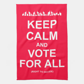 Keep calm and votes for all (right to decides) towel