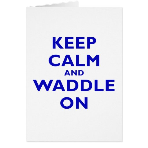 Keep Calm and Waddle On Greeting Cards