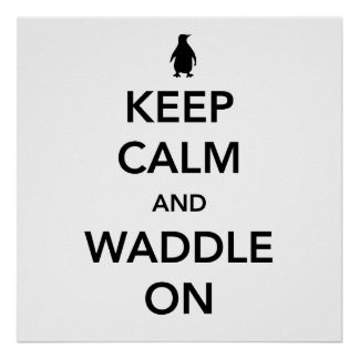 Keep Calm and Waddle On Posters