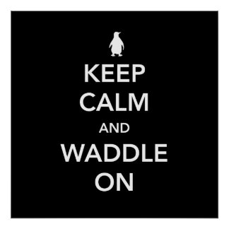 Keep Calm and Waddle On Poster