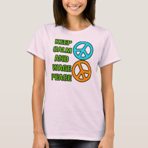 Keep Calm and Wage Peace T-Shirt